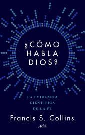 ¿Cómo habla Dios?: La evidencia científica de la fe