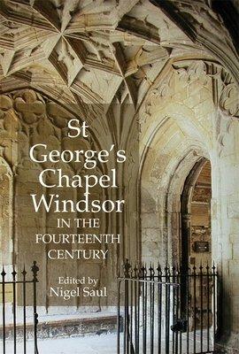 St George s Chapel  Windsor  in the Fourteenth Century PDF