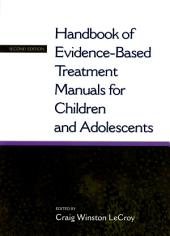 Handbook of Evidence-Based Treatment Manuals for Children and Adolescents: Edition 2
