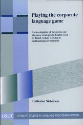 Playing the Corporate Language Game: An Investigation of the Genres and Discourse Strategies in English Used by Dutch Writers Working in Multinational Corporations