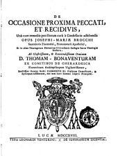 De occasione proxima peccati, et recidivis, una cum remediis pro illorum cura a confessario adhibendis opus Josephi-Mariae Brocchi ..