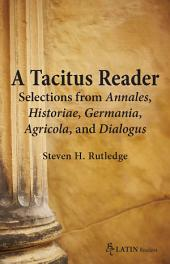 A Tacitus Reader: Selections from Agricola, Germania, Dialogus, Historiae, and Annales