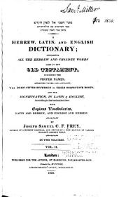 A Hebrew, Latin, and English Dictionary: Containing All the Hebrew and Chaldee Words Used in the Old Testament, Including the Proper Names, Arranged Under One Alphabet, the Derivatives Referred to Their Respective Roots, and the Signification, in Latin and English, According to the Best Authorities, with Copious Vocabularies, Latin and Hebrew, and English and Hebrew, Volume 2