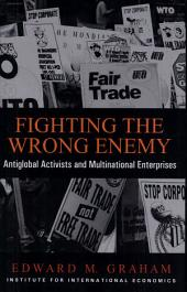 Fighting the Wrong Enemy: Antiglobal Activists and Multinational Enterprises