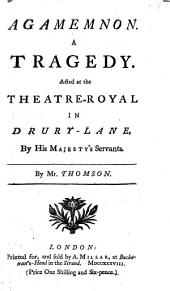 Agamemnon: A Tragedy. Acted at the Theatre-Royal in Drury-Lane, by His Majesty's Servants