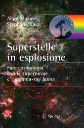 Superstelle in esplosione : Fare cosmologia con le supernovae e i gamma-ray burst