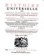 Histoire universelle de Jacques-Auguste de Thou: avec la suite par Nicolas Rigault; les memoires de la vie de l'auteur. ; Un receuil de pieces concernant sa personne & ses ouvrages ...
