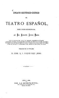 Ensayo hist  rico critico del teatro espa  ol  desde su origen hasta nuestros dias  por Don Romualdo Alvarez Espino     precedida de un prologo del Exomo Sr  D  Francisco Flores Arenas PDF