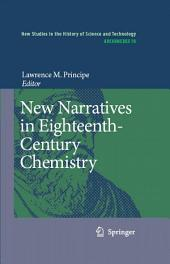 New Narratives in Eighteenth-Century Chemistry: Contributions from the First Francis Bacon Workshop, 21-23 April 2005, California Institute of Technology, Pasadena, California