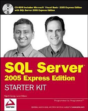 Wrox s SQL Server 2005 Express Edition Starter Kit PDF