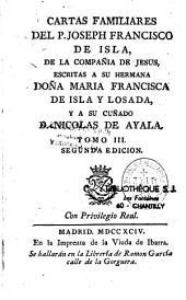 Cartas familiares del P. Joseph Francisco de Isla, escritas á su hermana Maria Francisca de Isla y Losada, y á su cuñado Nicolas de Ayala