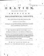 An oration, delivered before the American Philosophical Society: held in Philadelphia on the 27th of February, 1786; containing an enquiry into the influence of physical causes upon the moral faculty ...