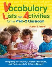 Vocabulary Lists and Activities for the PreK-2 Classroom: Integrating Vocabulary, Children's Literature, and Think-Alouds to Enhance Literacy