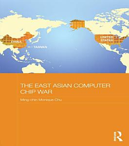 The East Asian Computer Chip War