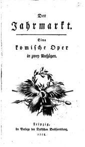 Der Jahrmarkt. Komische Oper in 2 Aufz.