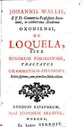 Johannis Wallis ... Oxoniensi, De loquela, sive sonorum formatione, tractatus grammatico-physicus