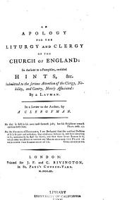 An Apology for the Liturgy and Clergy of the Church of England: In Answer to a Pamphlet Entitled Hints, &c. Submitted to the Serious Attention of the Clergy, Nobility, and Gentry, Newly Associated, by a Layman