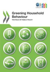 OECD Studies on Environmental Policy and Household Behaviour Greening Household Behaviour The Role of Public Policy: The Role of Public Policy