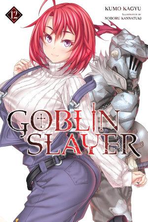 Goblin Slayer  Vol  12  light novel