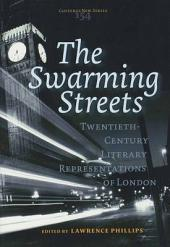The Swarming Streets: Twentieth-century Literary Representations of London