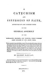 A Catechism and Confession of Faith: Approved of and Agreed Unto by the General Assembly of the Patriarchs, Prophets, and Apostles, Christ Himself Chief Speaker in and Among Them