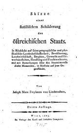 Skizze einer statistischen Schilderung des östreichischen Staats: in Rücksicht auf seine geographische und physikalische Landesbeschaffenheit ... und mit Bemerkungen über das Staatsinteresse dieser Monarchie, in Hinsicht auf jene Gegenstände
