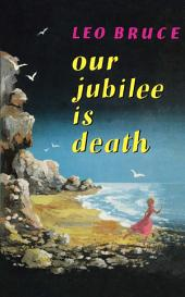 Our Jubilee is Death: A Carolus Deane Mystery