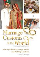 Marriage Customs of the World  An Encyclopedia of Dating Customs and Wedding Traditions  2nd Edition  2 volumes  PDF