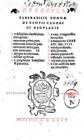 Opuscula venerabilis Thomæ de Kempis Canonici Regularis