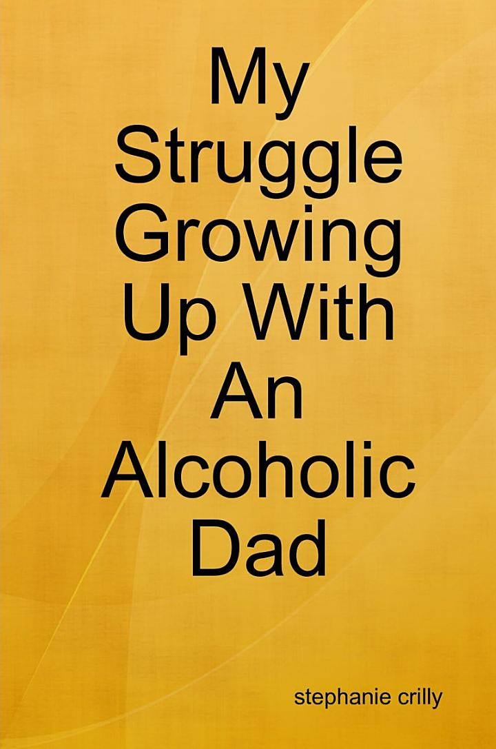 My Struggle Growing Up With An Alcoholic Dad