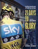 21 Days to Glory: The Official Team Sky Book of the 2012 Tour de France