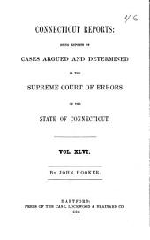 Connecticut Reports: Proceedings in the Supreme Court of the State of Connecticut, Volume 46