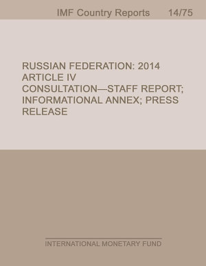 Russian Federation  2014 Article IV Consultation Staff Report  Informational Annex  Press Release PDF