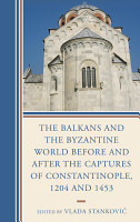 The Balkans and the Byzantine World before and after the Captures of Constantinople  1204 and 1453 PDF