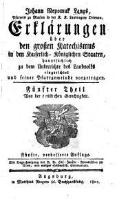 Erklärungen über den großen Katechismus in den Kaiserlich-Königlichen Staaten: Hauptsächlich zu dem Unterrichte des Landvolks eingericht, Band 5