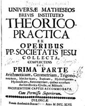 Universae matheseos brevis institutio theorico-practica ex operibus P. P. Societatis Jesu collecta ...: Arithmeticam, geometriam, trigonometriam, mechanicam, staticam, hydrostaticam, hydraulicam, aereometriam .... 1