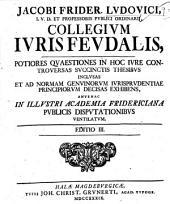 Jacobi Frider. Ludovici ... Collegium iuris feudalis. Ed. iii: Volume 9