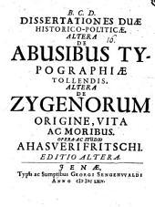 Dissertationes Duae Historico-Politicae: Altera De Abusibus Typographiae Tollendis, Altera De Zygenorum Origine, Vita Ac Moribus