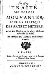 Traité des forces mouvantes pour la pratique des arts et métiers: avec une explication de vingt machines nouvelles & utiles