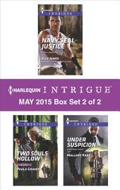 Harlequin Intrigue May 2015 - Box Set 2 of 2: Two Souls Hollow\Navy SEAL Justice\Under Suspicion