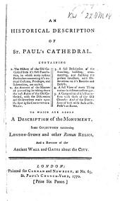 An Historical Description of St. Paul's Cathedral: To which are Added a Description of the Monument, Some Conjectures Concerning London-stone and Other Roman Relics, and a Review of the Ancient Wall and Gates about the City
