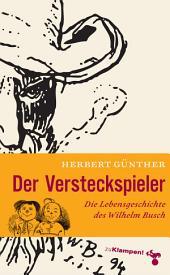 Der Versteckspieler: Die Lebensgeschichte des Wilhelm Busch