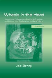 Wheels in the Head: Educational Philosophies of Authority, Freedom, and Culture from Confucianism to Human Rights, Edition 3