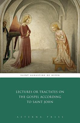 Lectures or Tractates on the Gospel According to Saint John PDF