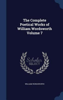 The Complete Poetical Works of William Wordsworth Volume 7