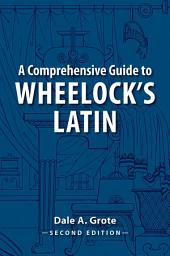 A Comprehensive Guide to Wheelock's Latin