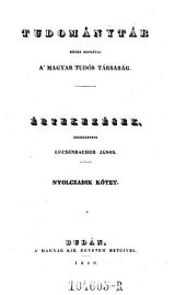 Tudománytár, közre bocsátja a Magyar tudós társaság. Értekezések szerkezteti Luczenbacher János (hung.) Uj folyam: 8. kötet
