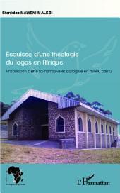 Esquisse d'une théologie du logos en Afrique: Proposition d'une foi narrative et dialogale en milieu bantu