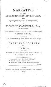 A narrative of the extraordinary adventures, and sufferings by shipwreck & imprisonment, of Donald Campbell, in an overland journey to India, abstracted from capt. Campbell's 'Letters to his son' [by S.J.].
