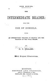 The Intermediate Reader: For the Use of Schools : with an Introductory Treatise on Reading and the Training of the Vocal Organs